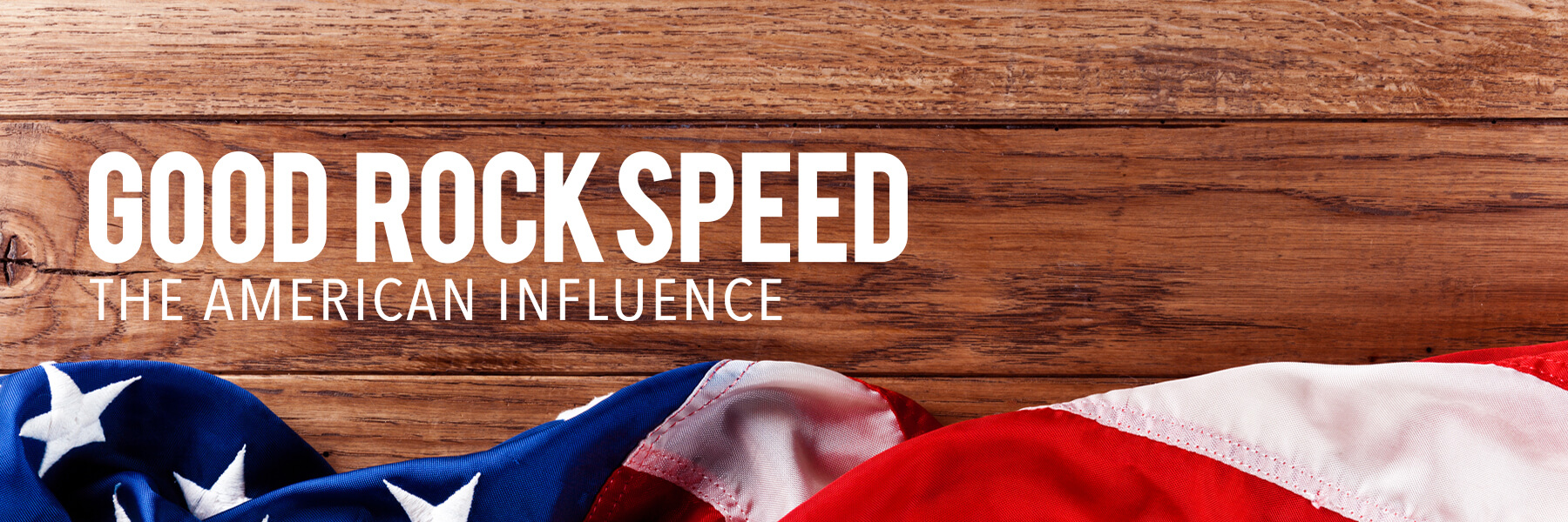 GOOD SPEED THE AMERICAN INFLUENCE